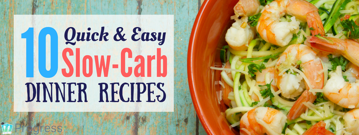 10 Quick & Easy Slow-Carb Dinner Recipes | theprogressapp.com/blog