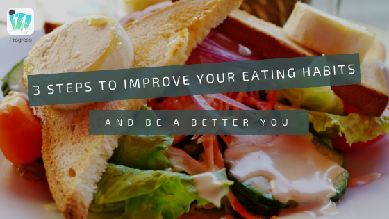 3 easy steps to improve your eating habits